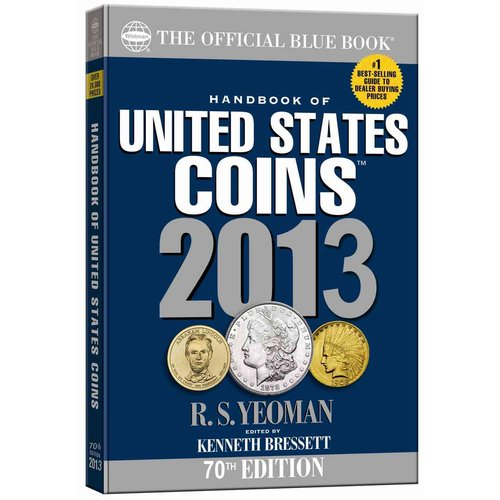 Handbook of United States Coins 2013: The Official Blue Book: Illustrated Catalog and Prices Dealers: Pay for Coins - 1616 to Date