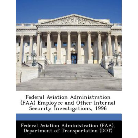 - Federal Aviation Administration (FAA) Employee and Other Internal Security Investigations, 1996