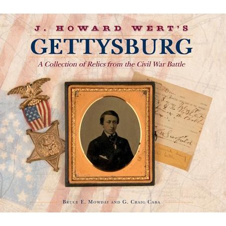 J. Howard Wert's Gettysburg : A Collection of Relics from the Civil War Battle