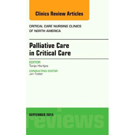 Palliative Care in Critical Care, An Issue of Critical Care Nursing Clinics of North America, E-Book - Volume 27-3 -