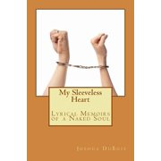 My Sleeveless Heart : Lyrical Memoirs of a Naked Soul