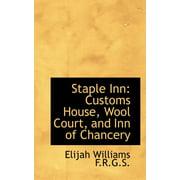Staple Inn : Customs House, Wool Court, and Inn of Chancery