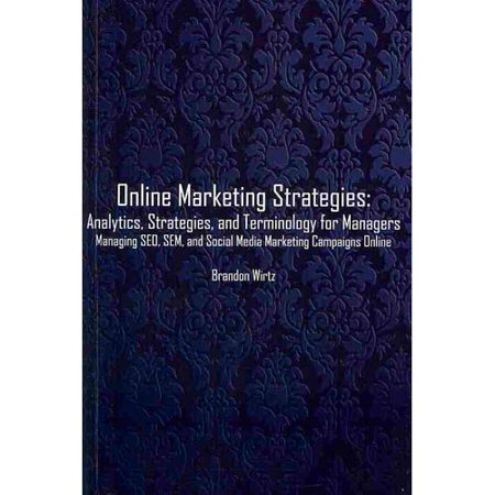 Online Marketing Strategies  Analytics  Strategies  And Terminology For Managers  Managing Seo  Sem  And Social Media Marketing Campaigns Online