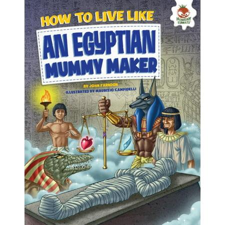 How to Live Like an Egyptian Mummy Maker - eBook (How To Make R)