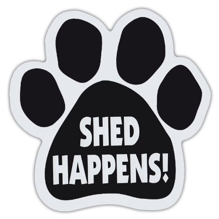 Dog Paw Shaped Magnets: SHED HAPPENS! ( FUNNY PLAY ON WORDS) | Dogs, Gifts, Cars, Item: Paw Magnet By Crazy Sticker