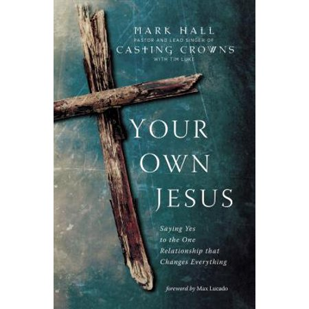 Your Own Jesus : Saying Yes to the One Relationship That Changes