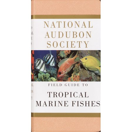 National Audubon Society Field Guide to Tropical Marine Fishes : Caribbean, Gulf of Mexico, Florida, Bahamas,  Bermuda