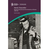 Heroic Chancellor: Winston Churchill and the University of Bristol, 1929 to 1965