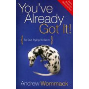 You've Already Got It! : So Quit Trying to Get It