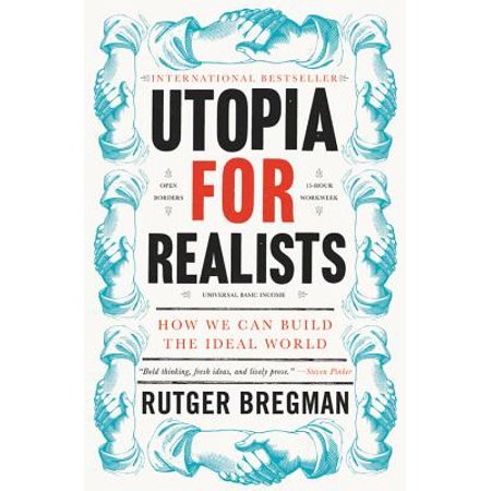 Utopia for Realists : How We Can Build the Ideal World ()