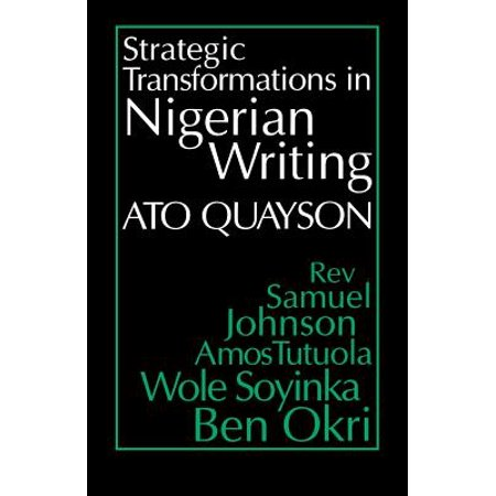 Strategic Transformations in Nigerian Writing : Orality and History in the Work of Rev. Samuel Johnson, Amos Tutuola, Wole Soyinka and Ben (The Road By Wole Soyinka Plot Summary)