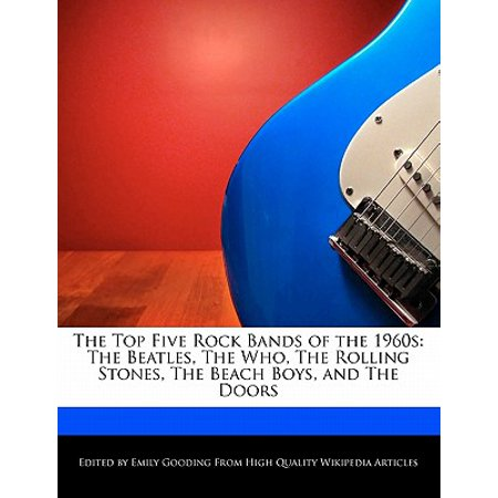 The Top Five Rock Bands of the 1960s : The Beatles, the Who, the Rolling Stones, the Beach Boys, and the Doors (1960s Boys)