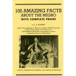 100 Amazing Facts about the Negro with Complete Proof : A Short Cut to the World History of the Negro