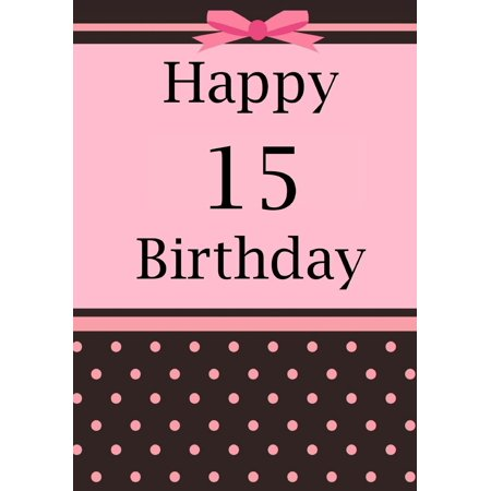 Happy Birthday: Birthday Journal or Notebook for 15 Year Old Girl: Birthday Journal for Writing, Drawing or Doodling (Paperback)