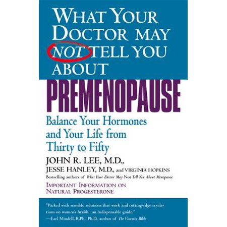 What Your Doctor May Not Tell You About(TM): Premenopause : Balance Your Hormones and Your Life from Thirty to Fifty