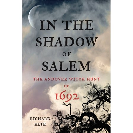 In the Shadow of Salem : The Andover Witch Hunt of -