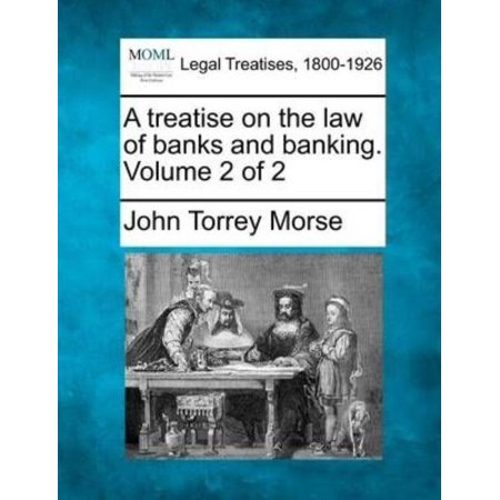 A Treatise On The Law Of Banks And Banking  Volume 2 Of 2