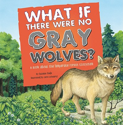 What If There Were No Gray Wolves? : A Book about the Temperate Forest Ecosystem