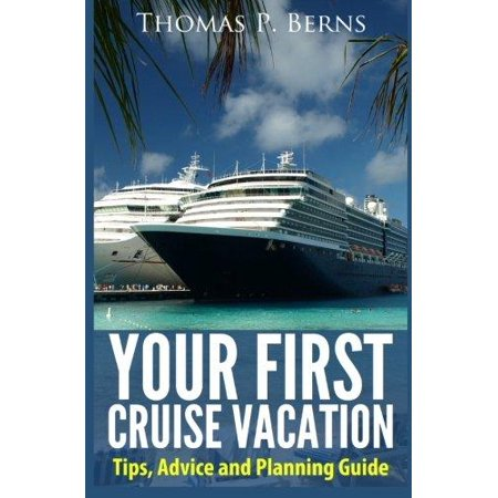 Your First Cruise Vacation  Tips  Advice And Planning Guide