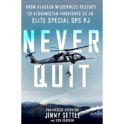 Never Quit : From Alaskan Wilderness Rescues to Afghanistan Firefights as an Elite Special Ops PJ