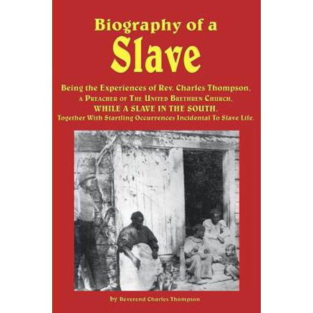 Biography of a Slave Being the Experiences of REV. Charles Thompson, a Preacher of the United Brethren Church,... by