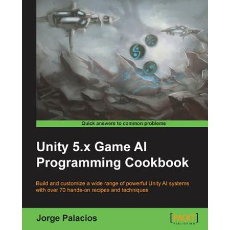 Unity 5 X Game AI Programming Cookbook