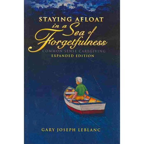 Staying Afloat in a Sea of Forgetfulness: Common Sense Caregiving