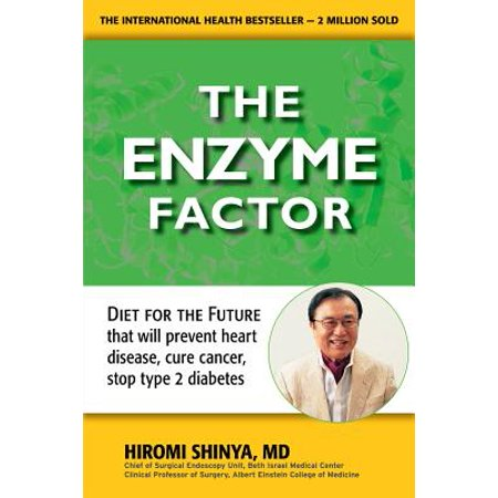 Enzyme Factor : Diet for the Future That Will Prevent Heart Disease, Cure Cancer, Stop Type 2