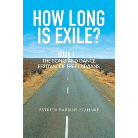 How Long Is Exile?: Book I: The Song and Dance Festival of Free Latvians - image 1 of 1