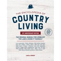 The Encyclopedia of Country Living, 50th Anniversary Edition : The Original Manual for Living off the Land & Doing It Yourself