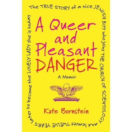 A Queer and Pleasant Danger : The true story of a nice Jewish boy who joins the Church of Scientology, and leaves twelve years later to become the lovely lady she is today ()