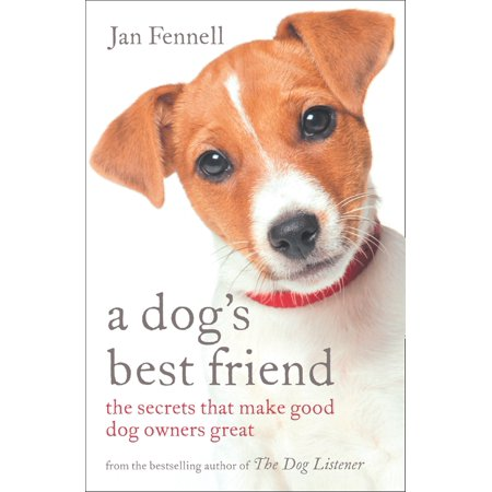 A Dog's Best Friend: The Secrets that Make Good Dog Owners Great -