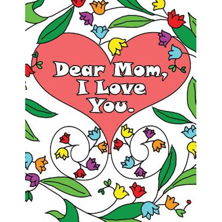 Dear Mom, I Love You : A Coloring Book Gift Letter from Daughters or Sons for Kids or Mothers to (Letter To Son From Mother In Heaven)