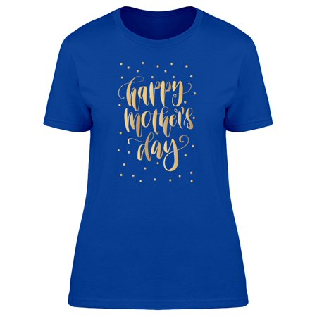 Happy Mothers Day Gold Art Tee Women's -Image by Shutterstock - Happy Mother Sday
