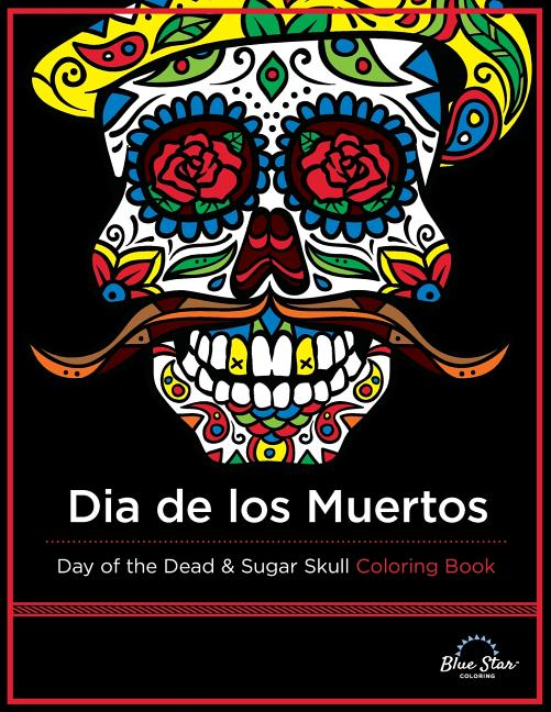 - Dia De Los Muertos : Day Of The Dead And Sugar Skull Coloring Book  (Paperback) - Walmart.com - Walmart.com