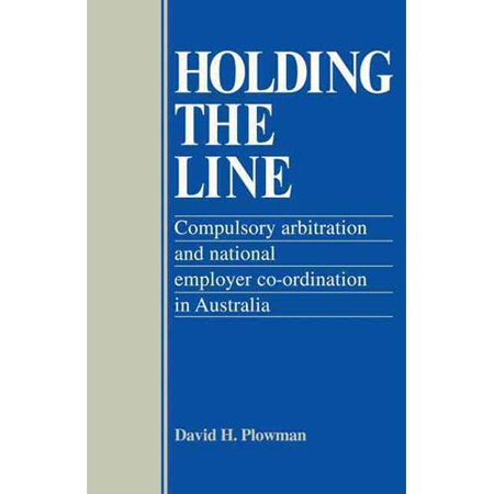 Holding The Line  Compulsory Arbitration And National Employer Co Ordination In Australia