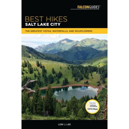 Best Hikes Salt Lake City : The Greatest Vistas, Waterfalls, and