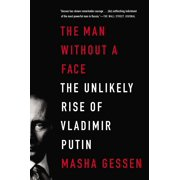 The Man Without a Face : The Unlikely Rise of Vladimir Putin