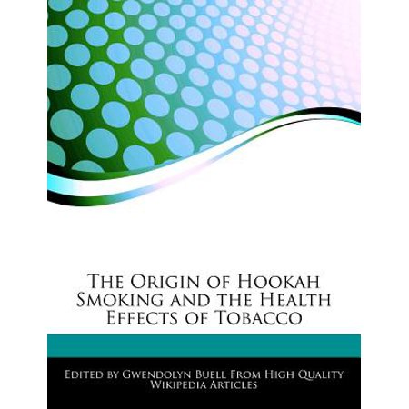 The Origin of Hookah Smoking and the Health Effects of
