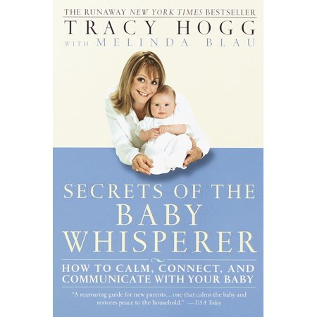 Secrets of the Baby Whisperer : How to Calm, Connect, and Communicate with Your