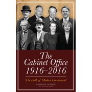 The Cabinet Office 1916-2016 : The Birth of Modern Government