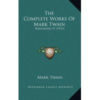 The Complete Works of Mark Twain : Roughing It (1913)