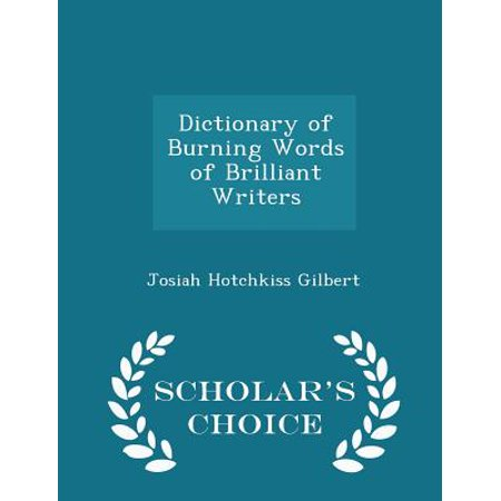 Dictionary of Burning Words of Brilliant Writers - Scholar's Choice Edition