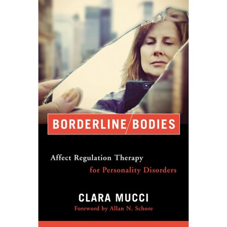 Borderline Bodies: Affect Regulation Therapy for Personality Disorders (Norton Series on Interpersonal Neurobiology) -