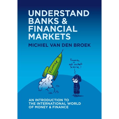 Understand Banks & Financial Markets: An Introduction to the International World of Money & Finance -