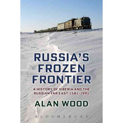 Russia's Frozen Frontier: A History of Siberia and the Russian Far East 1581 - 1991