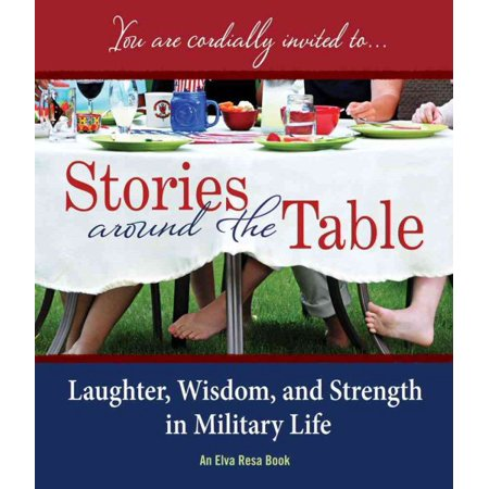 Stories Around the Table : Laughter, Wisdom, and Strength in Military