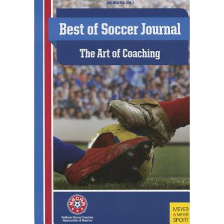 Professor Jay Martin Nscaa Soccer Coaching: The Best of Soccer Journal