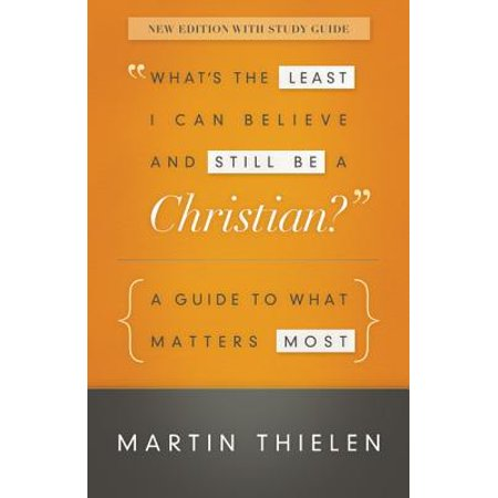 What's the Least I Can Believe and Still Be a Christian? : A Guide to What Matters Most ()