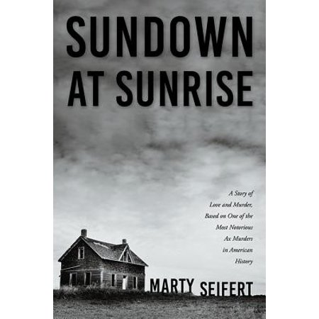 Sundown at Sunrise : A Story of Love and Murder, Based on One of the Most Notorious Ax Murders in American History](History On Halloween)